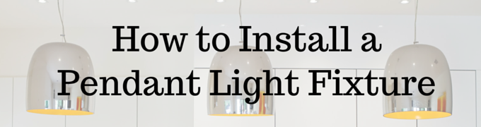 8 Steps To Install A Pendant Lighting Fixture