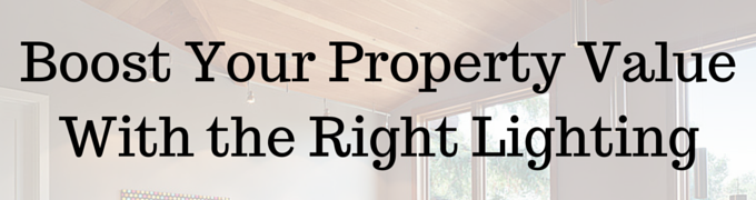 Boost Your Property Value with the Right Lighting