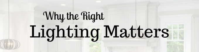 Why the Right Lighting Matters