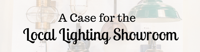 A Case for the Local Lighting Showroom
